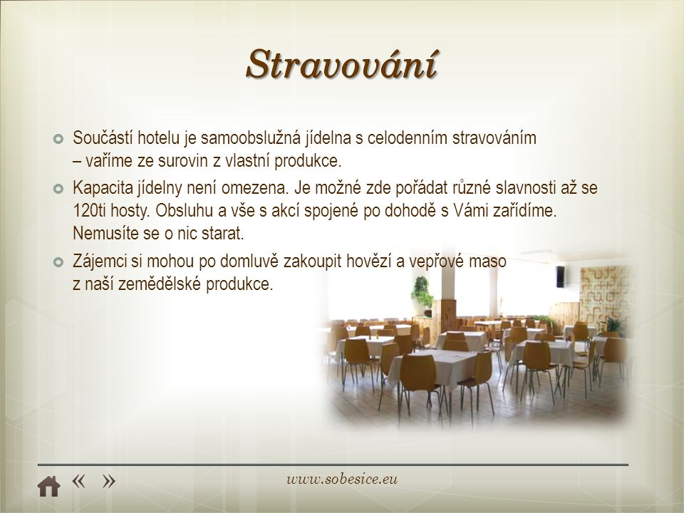 www.sobesice.eu  Součástí hotelu je samoobslužná jídelna s celodenním stravováním – vaříme ze surovin z vlastní produkce.