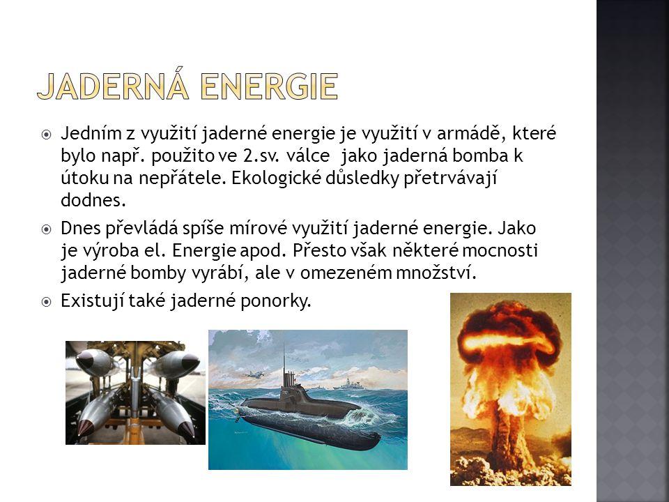  Jedním z využití jaderné energie je využití v armádě, které bylo např. použito ve 2.sv. válce jako jaderná bomba k útoku na nepřátele. Ekologické dů