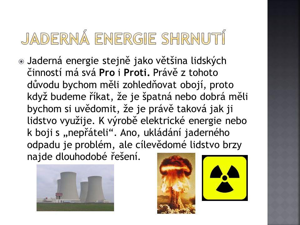  Jaderná energie stejně jako většina lidských činností má svá Pro i Proti. Právě z tohoto důvodu bychom měli zohledňovat obojí, proto když budeme řík