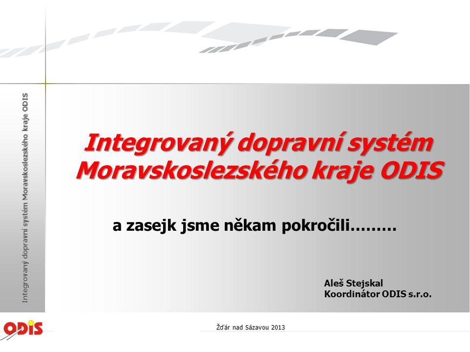 Hlavní oblasti činnosti a rozvoje ODIS v uplynulém roce: • změny a jiné aktivity v ODIS • standardizace odbavovacích zařízení • další rozvojové aktivity 2013 (2014) Žďár nad Sázavou 2013 Integrovaný dopravní systém Moravskoslezského kraje ODIS