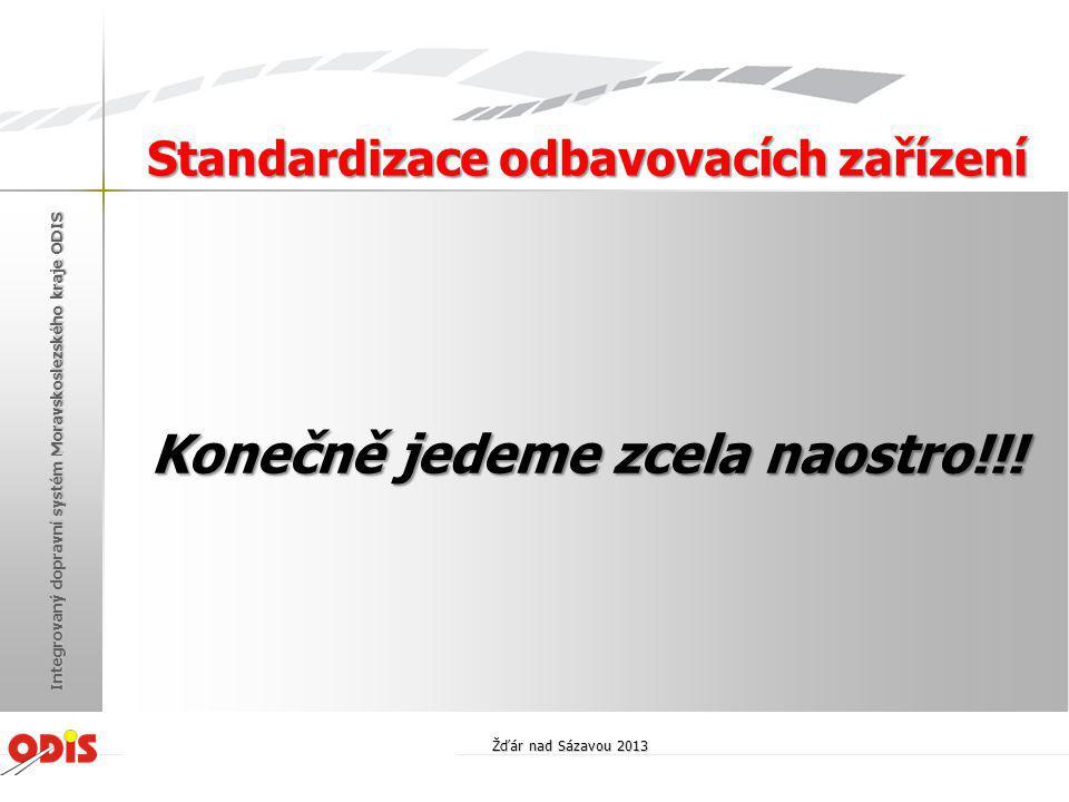 Konečně jedeme zcela naostro!!! Standardizace odbavovacích zařízení Žďár nad Sázavou 2013 Integrovaný dopravní systém Moravskoslezského kraje ODIS