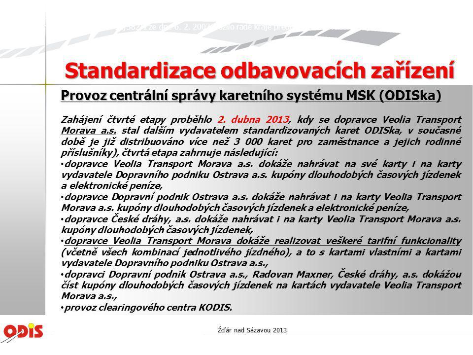 Provoz centrální správy karetního systému MSK (ODISka) Zahájení čtvrté etapy proběhlo 2. dubna 2013, kdy se dopravce Veolia Transport Morava a.s. stal