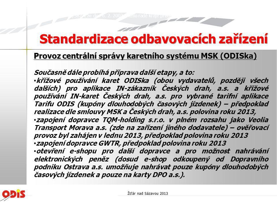 Provoz centrální správy karetního systému MSK (ODISka) Současně dále probíhá příprava další etapy, a to: • křížové používání karet ODISka (obou vydava