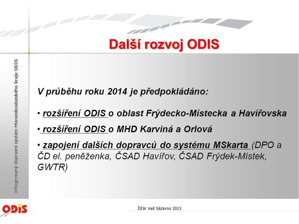 V průběhu roku 2014 je předpokládáno: • rozšíření ODIS o oblast Frýdecko-Místecka a Havířovska • rozšíření ODIS o MHD Karviná a Orlová • zapojení dalš