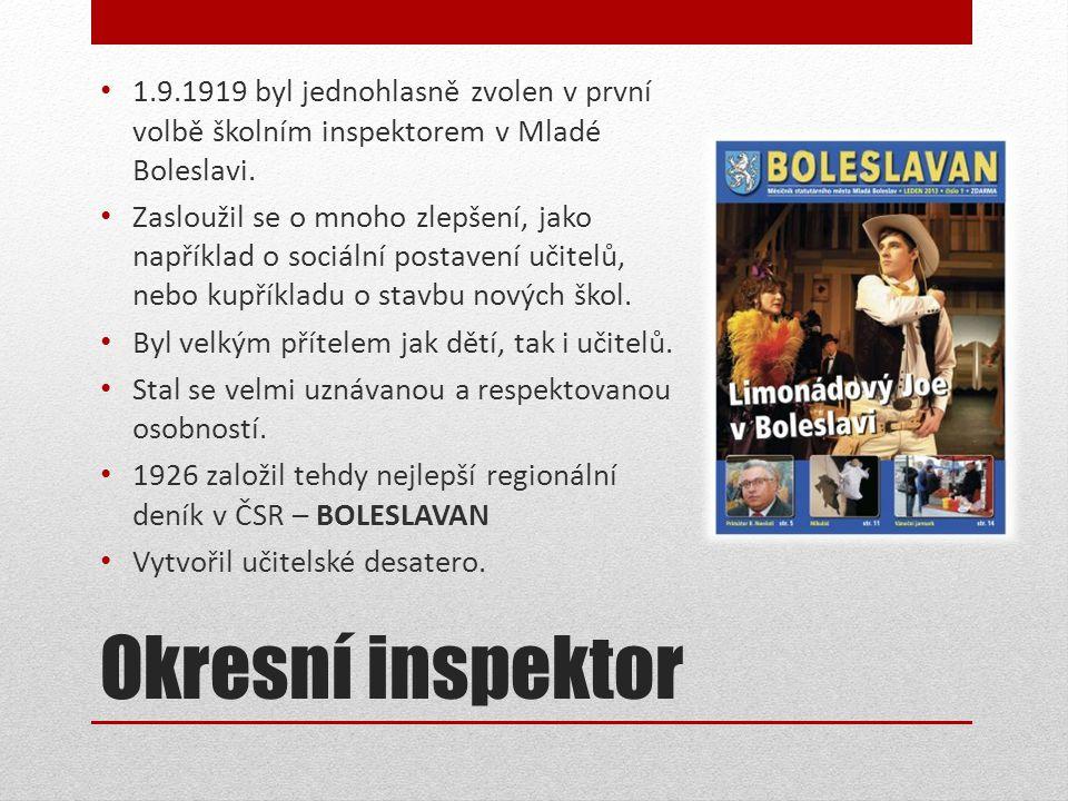 Okresní inspektor • 1.9.1919 byl jednohlasně zvolen v první volbě školním inspektorem v Mladé Boleslavi.