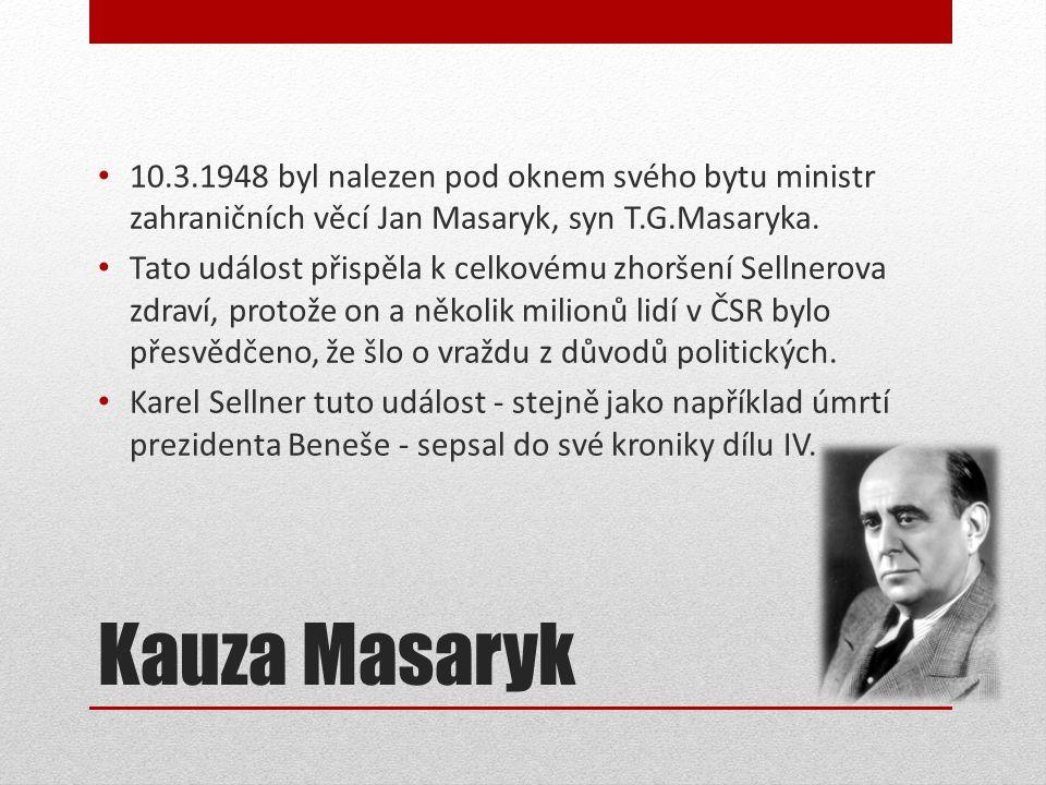Kauza Masaryk • 10.3.1948 byl nalezen pod oknem svého bytu ministr zahraničních věcí Jan Masaryk, syn T.G.Masaryka.