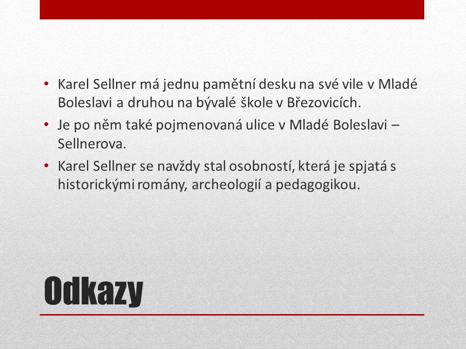 Odkazy • Karel Sellner má jednu pamětní desku na své vile v Mladé Boleslavi a druhou na bývalé škole v Březovicích.