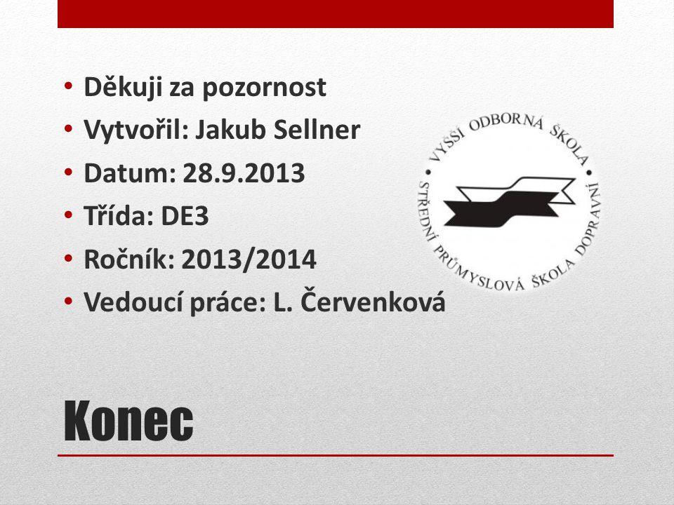 Konec • Děkuji za pozornost • Vytvořil: Jakub Sellner • Datum: 28.9.2013 • Třída: DE3 • Ročník: 2013/2014 • Vedoucí práce: L.