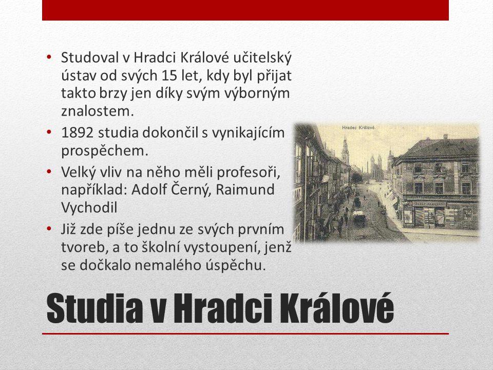 Studia v Hradci Králové • Studoval v Hradci Králové učitelský ústav od svých 15 let, kdy byl přijat takto brzy jen díky svým výborným znalostem.