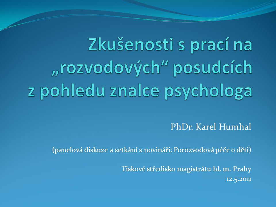 PhDr. Karel Humhal (panelová diskuze a setkání s novináři: Porozvodová péče o děti) Tiskové středisko magistrátu hl. m. Prahy 12.5.2011