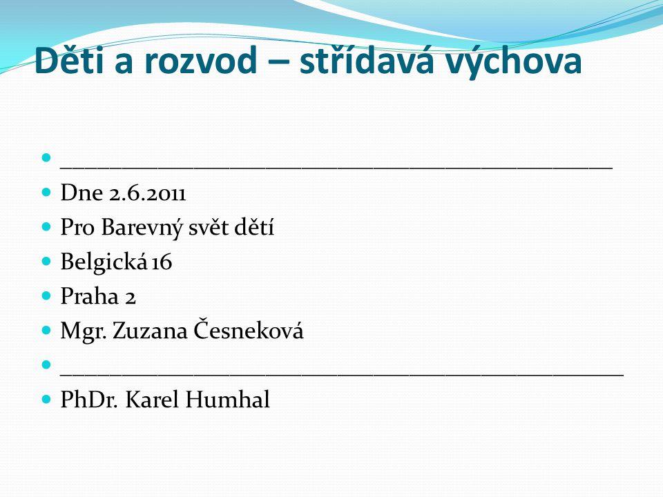 Děti a rozvod – střídavá výchova  ______________________________________________  Dne 2.6.2011  Pro Barevný svět dětí  Belgická 16  Praha 2  Mgr