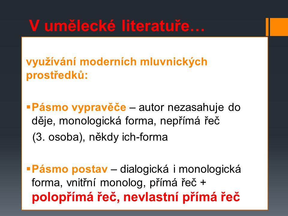 V umělecké literatuře… využívání moderních mluvnických prostředků:  Pásmo vypravěče – autor nezasahuje do děje, monologická forma, nepřímá řeč (3.