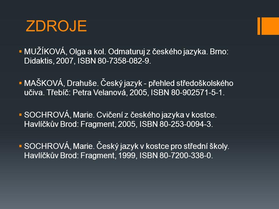 ZDROJE  MUŽÍKOVÁ, Olga a kol.Odmaturuj z českého jazyka.