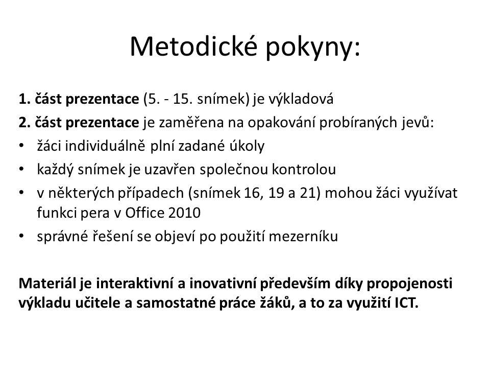 Metodické pokyny: 1.část prezentace (5. - 15. snímek) je výkladová 2.