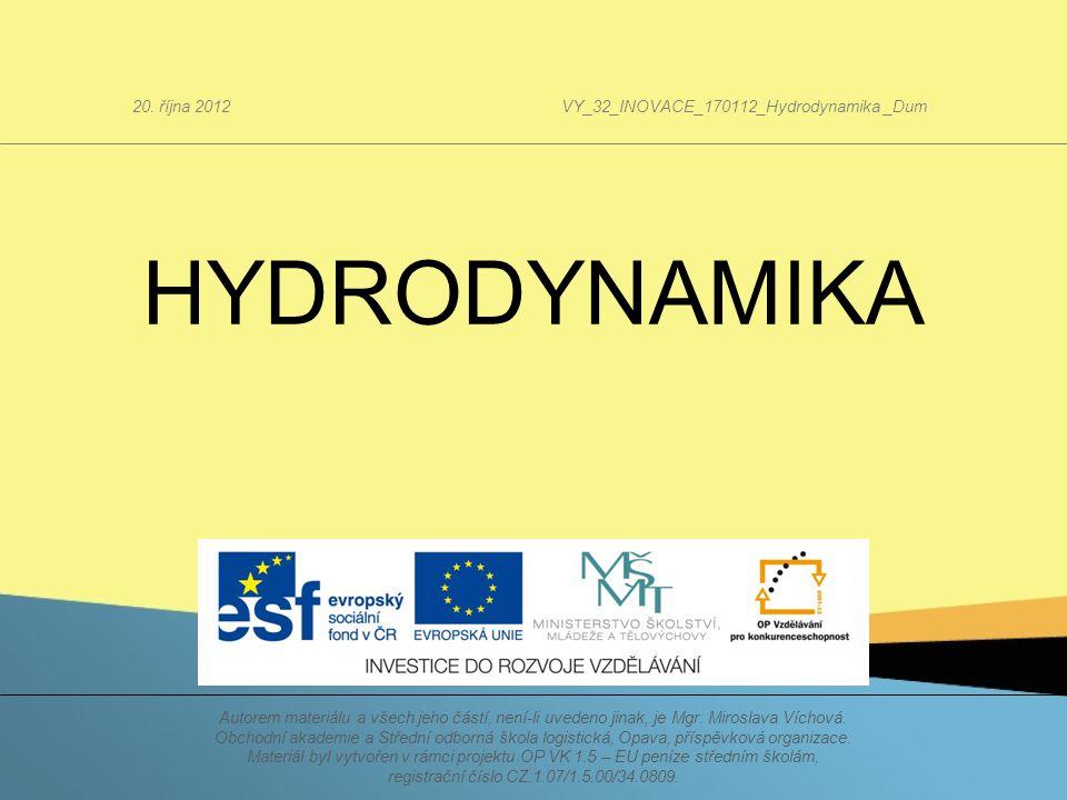 HYDRODYNAMIKA 20. října 2012VY_32_INOVACE_170112_Hydrodynamika _Dum Autorem materiálu a všech jeho částí, není-li uvedeno jinak, je Mgr. Miroslava Víc