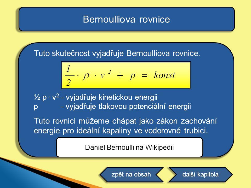 Bernoulliova rovnice Tuto skutečnost vyjadřuje Bernoulliova rovnice. ½ ρ. v 2 - vyjadřuje kinetickou energii p - vyjadřuje tlakovou potenciální energi