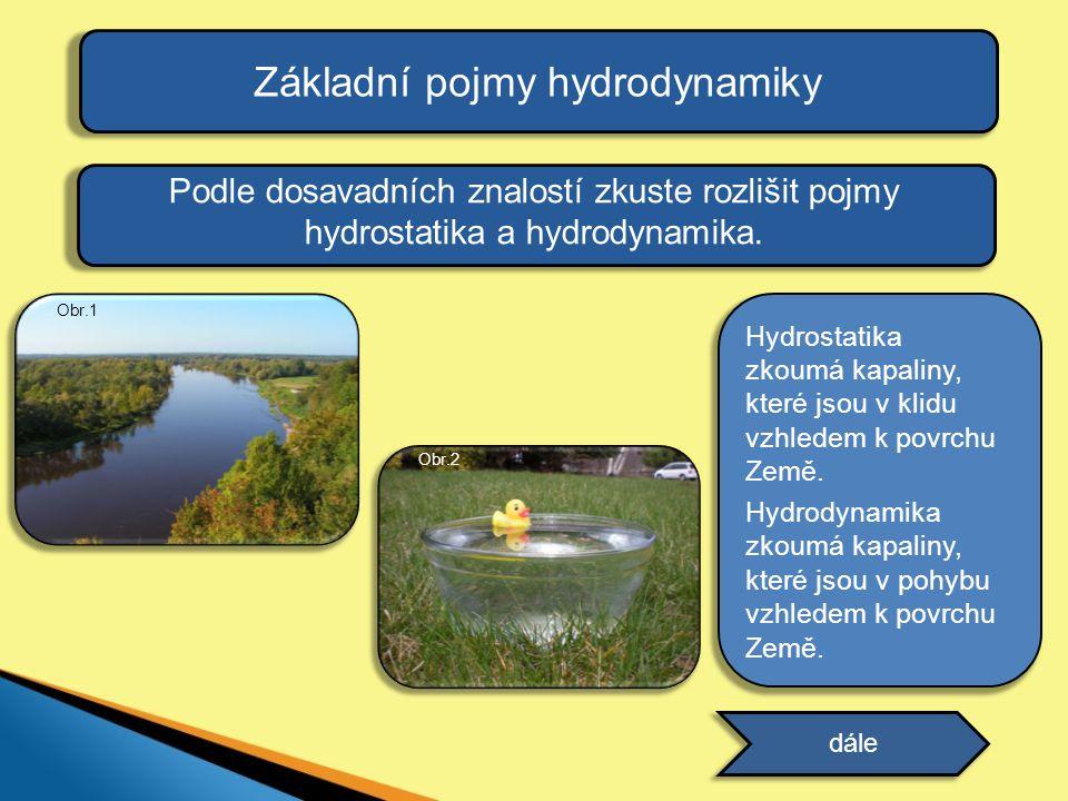 odpověď Základní pojmy hydrodynamiky Podle dosavadních znalostí zkuste rozlišit pojmy hydrostatika a hydrodynamika. dále Hydrostatika zkoumá kapaliny,