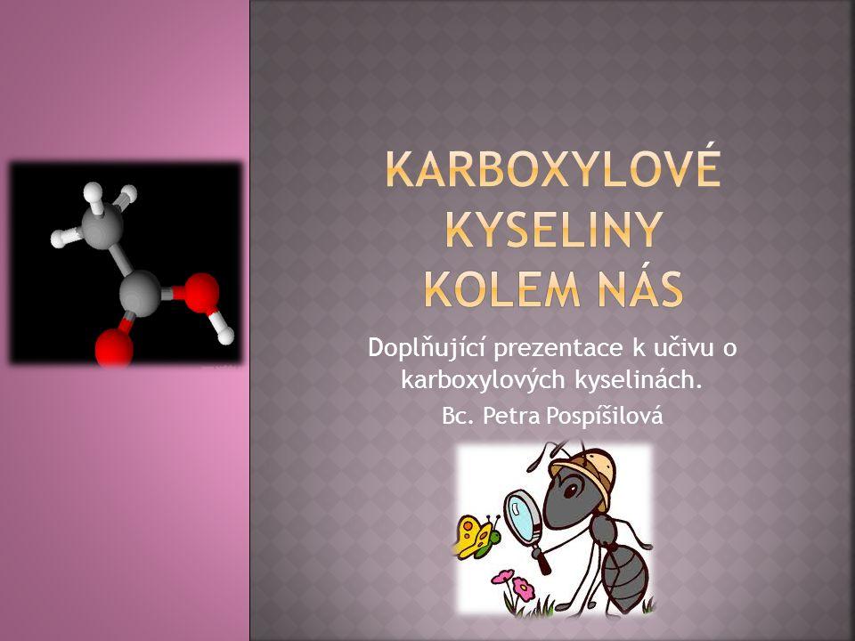 Doplňující prezentace k učivu o karboxylových kyselinách. Bc. Petra Pospíšilová