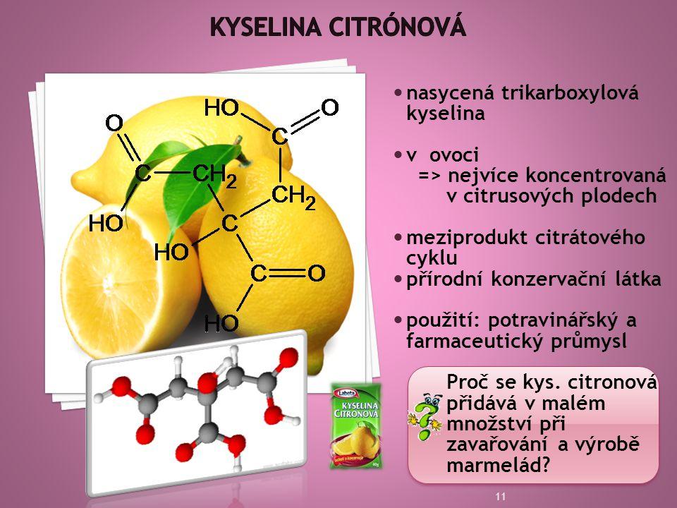  nasycená trikarboxylová kyselina  v ovoci => nejvíce koncentrovaná v citrusových plodech  meziprodukt citrátového cyklu  přírodní konzervační látka  použití: potravinářský a farmaceutický průmysl Proč se kys.