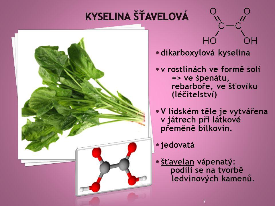  dikarboxylová kyselina  v rostlinách ve formě solí => ve špenátu, rebarboře, ve šťovíku (léčitelství)  V lidském těle je vytvářena v játrech při látkové přeměně bílkovin.