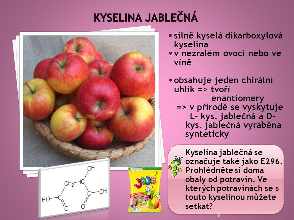  silně kyselá dikarboxylová kyselina  v nezralém ovoci nebo ve víně  obsahuje jeden chirální uhlík => tvoří enantiomery => v přírodě se vyskytuje L- kys.