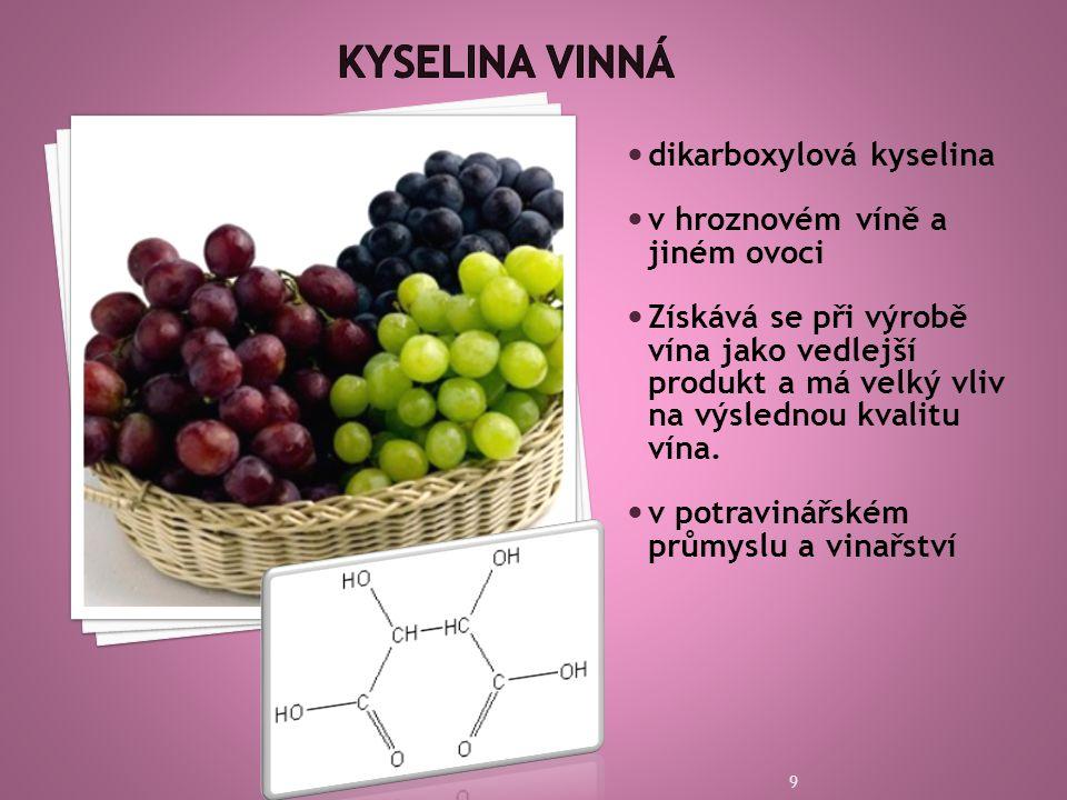  dikarboxylová kyselina  v hroznovém víně a jiném ovoci  Získává se při výrobě vína jako vedlejší produkt a má velký vliv na výslednou kvalitu vína.
