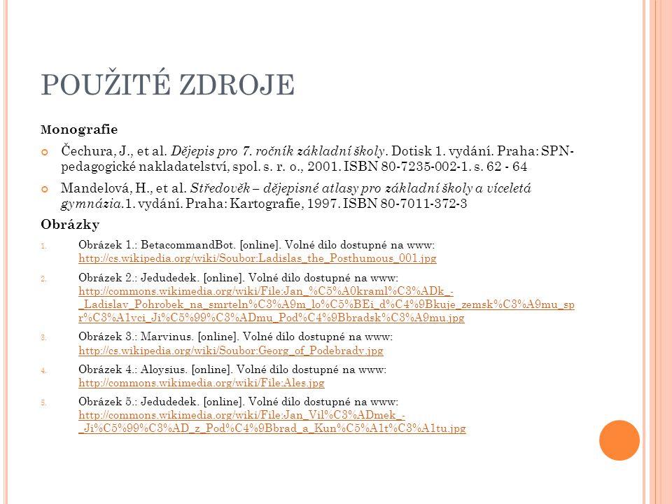 POUŽITÉ ZDROJE M onografie Čechura, J., et al.Dějepis pro 7.