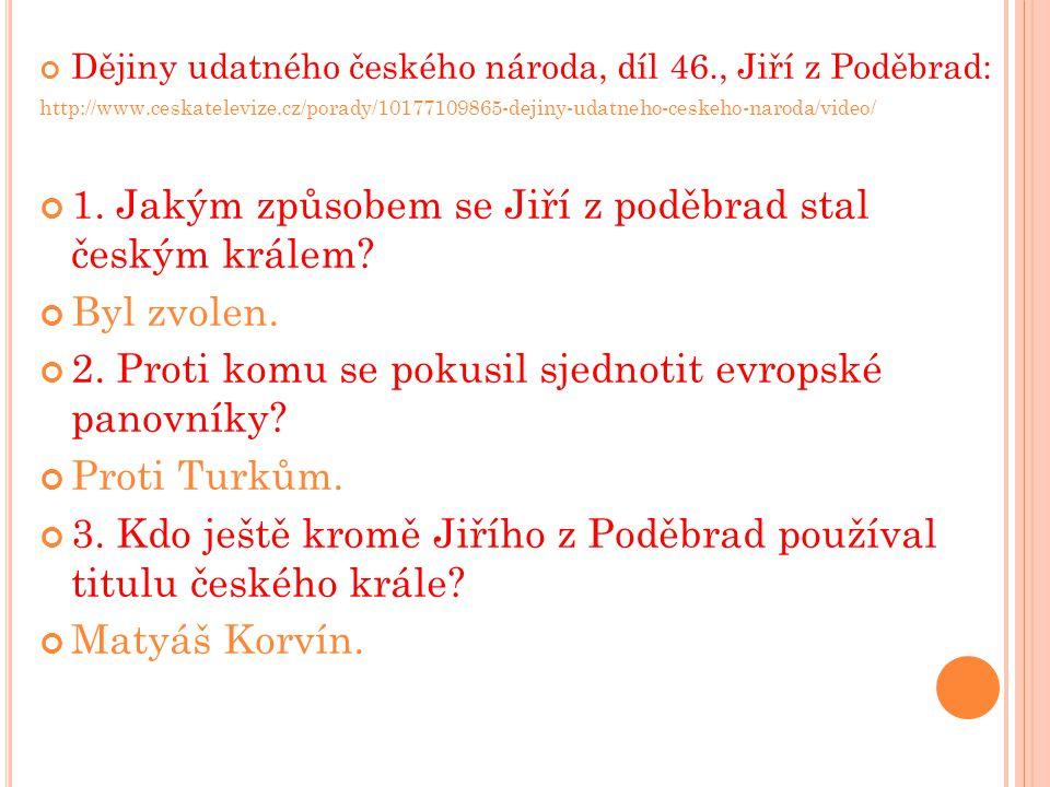 Dějiny udatného českého národa, díl 46., Jiří z Poděbrad: http://www.ceskatelevize.cz/porady/10177109865-dejiny-udatneho-ceskeho-naroda/video/ 1.
