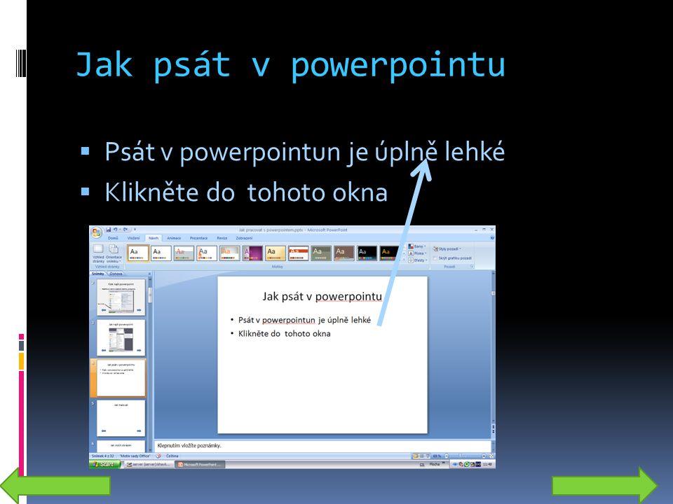 Jak psát v powerpointu  Psát v powerpointun je úplně lehké  Klikněte do tohoto okna
