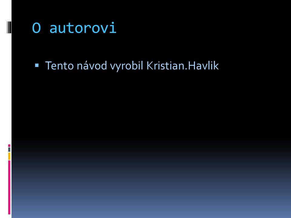 O autorovi  Tento návod vyrobil Kristian.Havlik