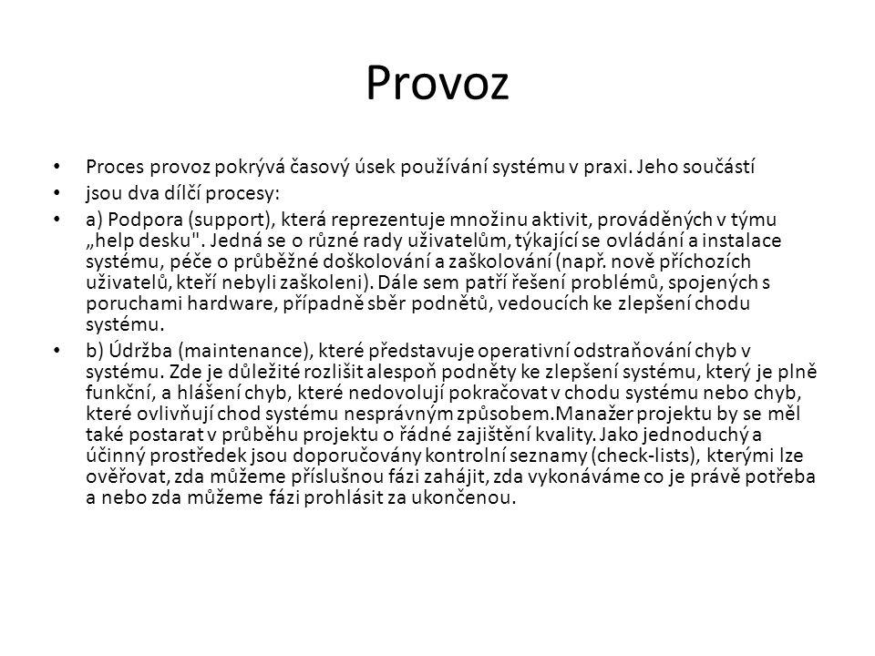 Provoz • Proces provoz pokrývá časový úsek používání systému v praxi.