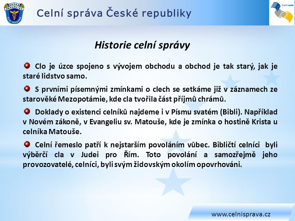 Celní správa České republiky www.celnisprava.cz Historie celní správy Clo je úzce spojeno s vývojem obchodu a obchod je tak starý, jak je staré lidstv
