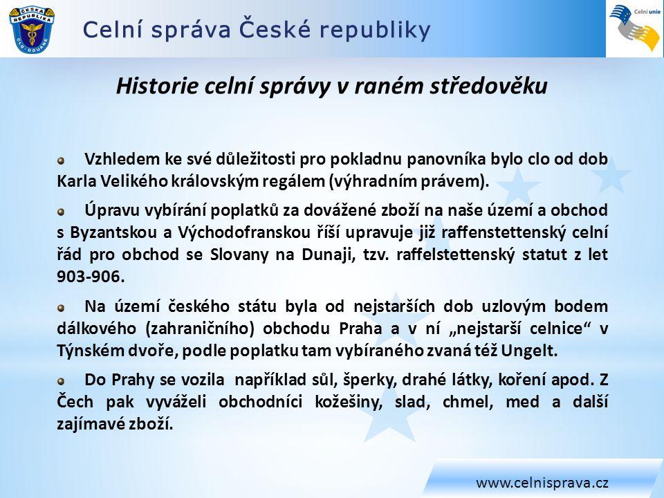Celní správa České republiky www.celnisprava.cz Historie celní správy ve středověku Vstup na území Čech byl možný tzv.