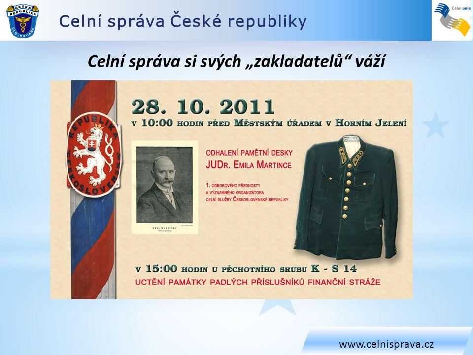 """Celní správa České republiky www.celnisprava.cz Celní správa si svých """"zakladatelů"""" váží"""