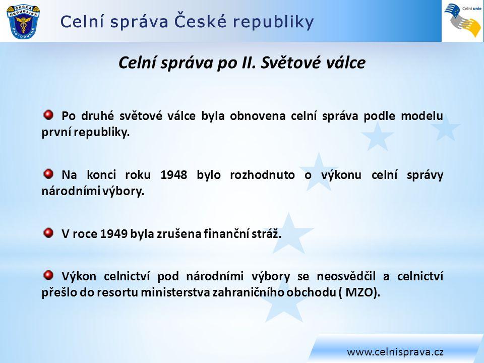 Celní správa České republiky www.celnisprava.cz Celní správa po II. Světové válce Po druhé světové válce byla obnovena celní správa podle modelu první