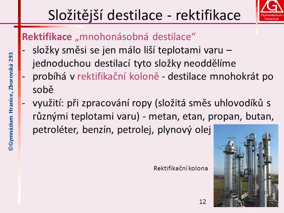 """Složitější destilace - rektifikace Rektifikace """"mnohonásobná destilace"""" ‐složky směsi se jen málo liší teplotami varu – jednoduchou destilací tyto slo"""