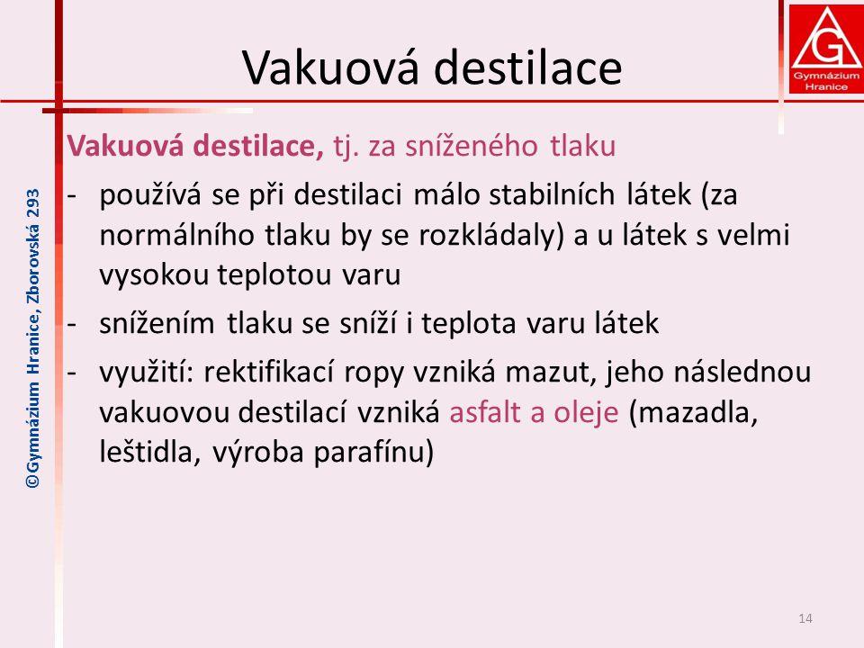 Vakuová destilace Vakuová destilace, tj. za sníženého tlaku ‐používá se při destilaci málo stabilních látek (za normálního tlaku by se rozkládaly) a u