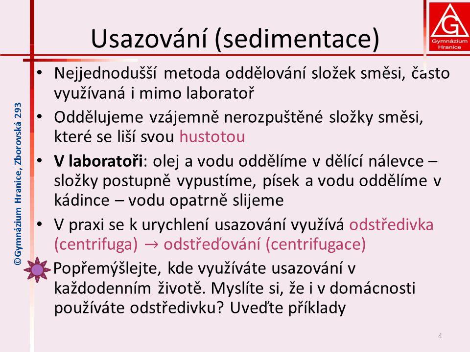 Usazování (sedimentace) • Nejjednodušší metoda oddělování složek směsi, často využívaná i mimo laboratoř • Oddělujeme vzájemně nerozpuštěné složky smě