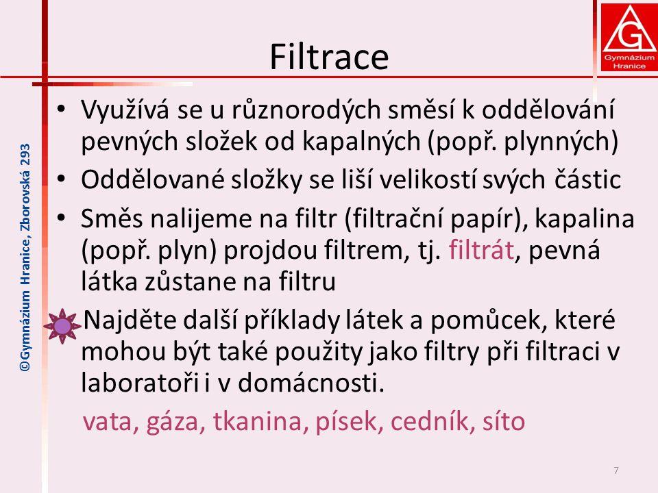 Filtrace • Využívá se u různorodých směsí k oddělování pevných složek od kapalných (popř. plynných) • Oddělované složky se liší velikostí svých částic