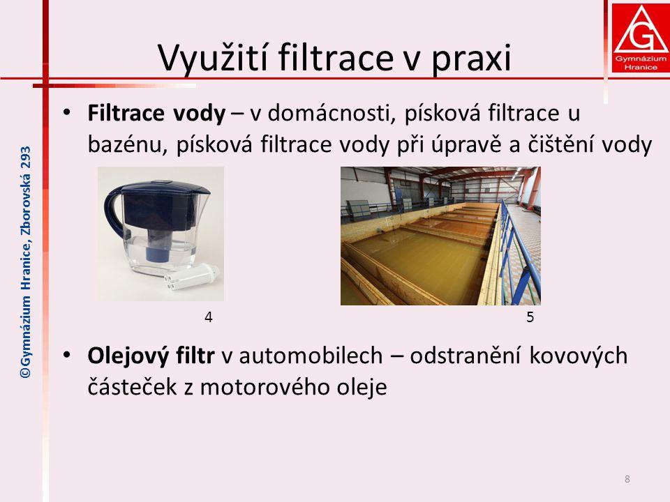 Využití filtrace v praxi • Vzduchový filtr – odstraňování nečistot ze vzduchu o V automobilech o HEPA filtr – vysoce účinný filtr, používán ve vysavačích jako výstupní prachový filtr, zachycuje i mikroskopické částečky prachu a alergeny o Ochranné dýchací masky • Olejový filtr v automobilech – odstranění kovových částeček z motorového oleje 9 ©Gymnázium Hranice, Zborovská 293 7 HEPA filtr vysavače 6 Ochranná dýchací maska