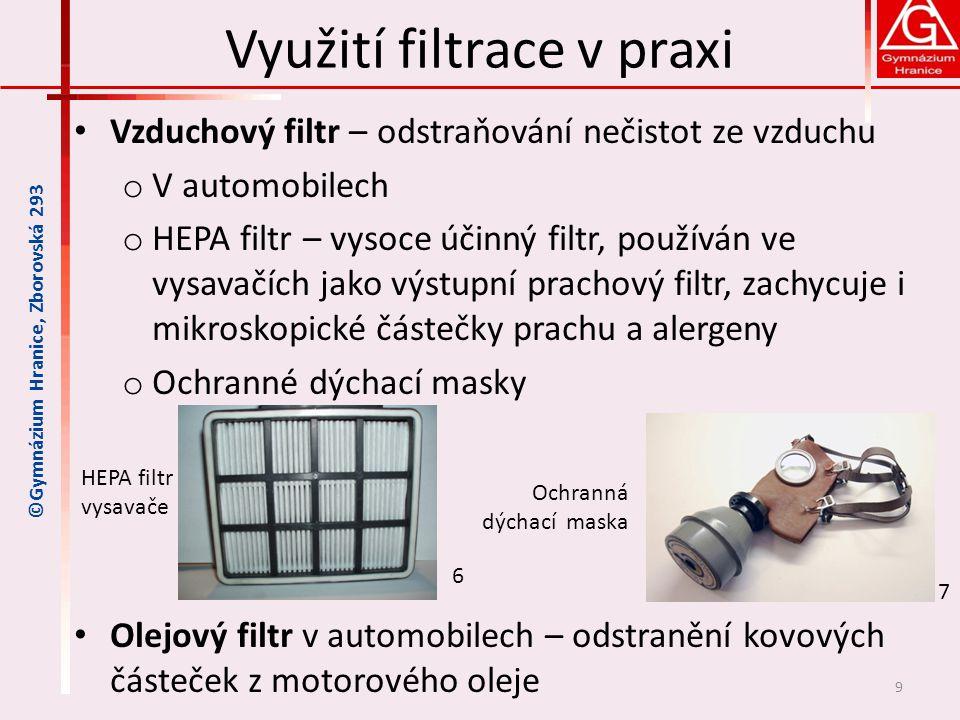 Využití filtrace v praxi • Vzduchový filtr – odstraňování nečistot ze vzduchu o V automobilech o HEPA filtr – vysoce účinný filtr, používán ve vysavač