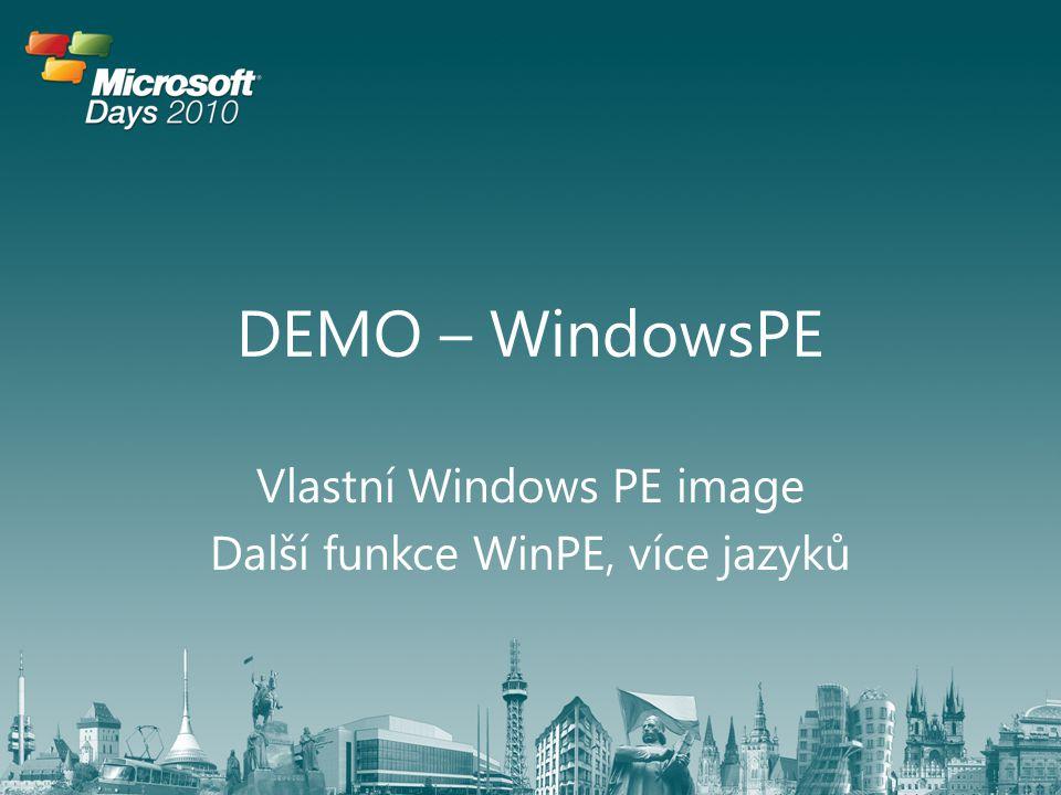 DEMO – WindowsPE Vlastní Windows PE image Další funkce WinPE, více jazyků