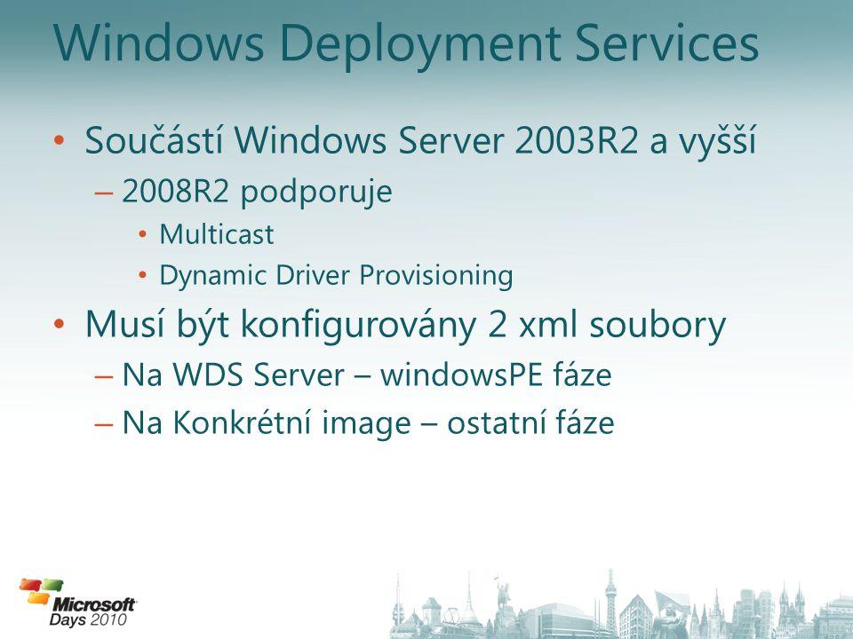 • Součástí Windows Server 2003R2 a vyšší – 2008R2 podporuje • Multicast • Dynamic Driver Provisioning • Musí být konfigurovány 2 xml soubory – Na WDS