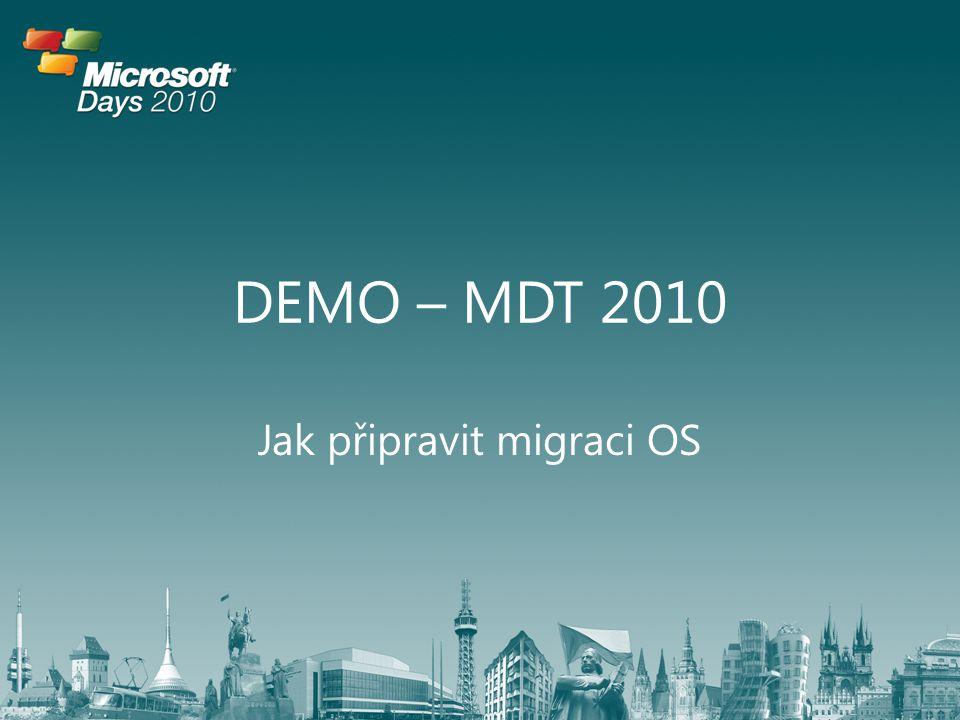 DEMO – MDT 2010 Jak připravit migraci OS
