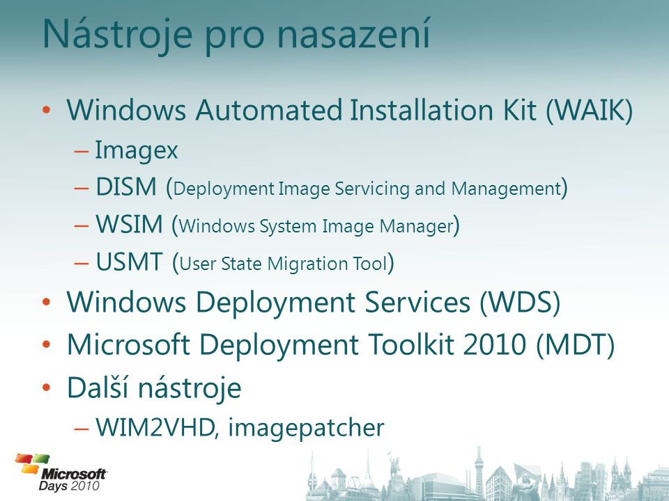 • Windows Automated Installation Kit (WAIK) – Imagex – DISM ( Deployment Image Servicing and Management ) – WSIM ( Windows System Image Manager ) – US