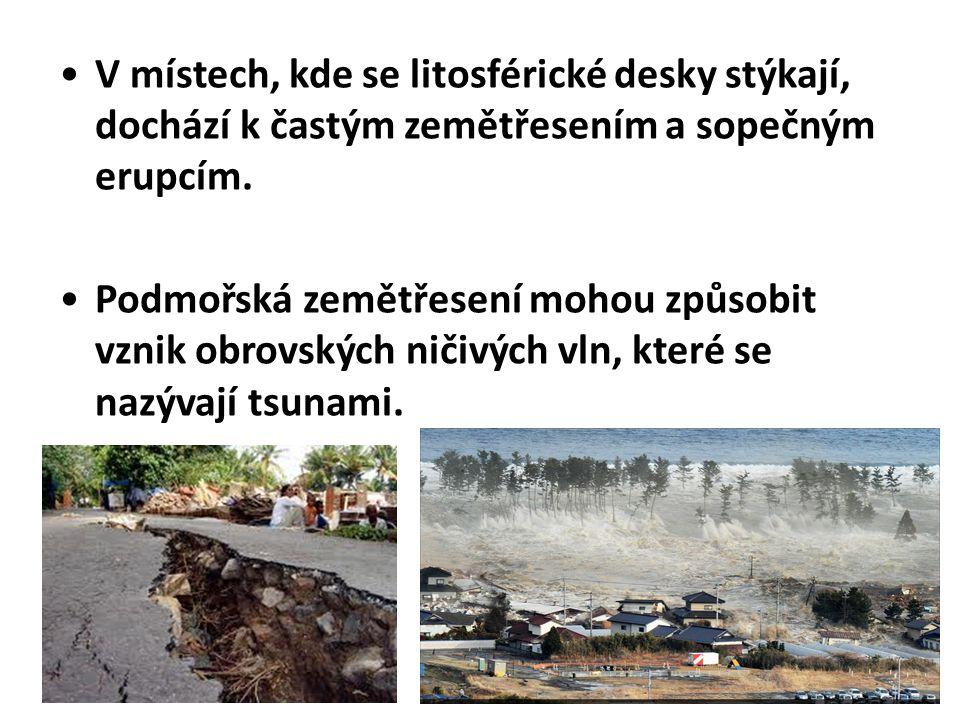 •V místech, kde se litosférické desky stýkají, dochází k častým zemětřesením a sopečným erupcím. •Podmořská zemětřesení mohou způsobit vznik obrovskýc