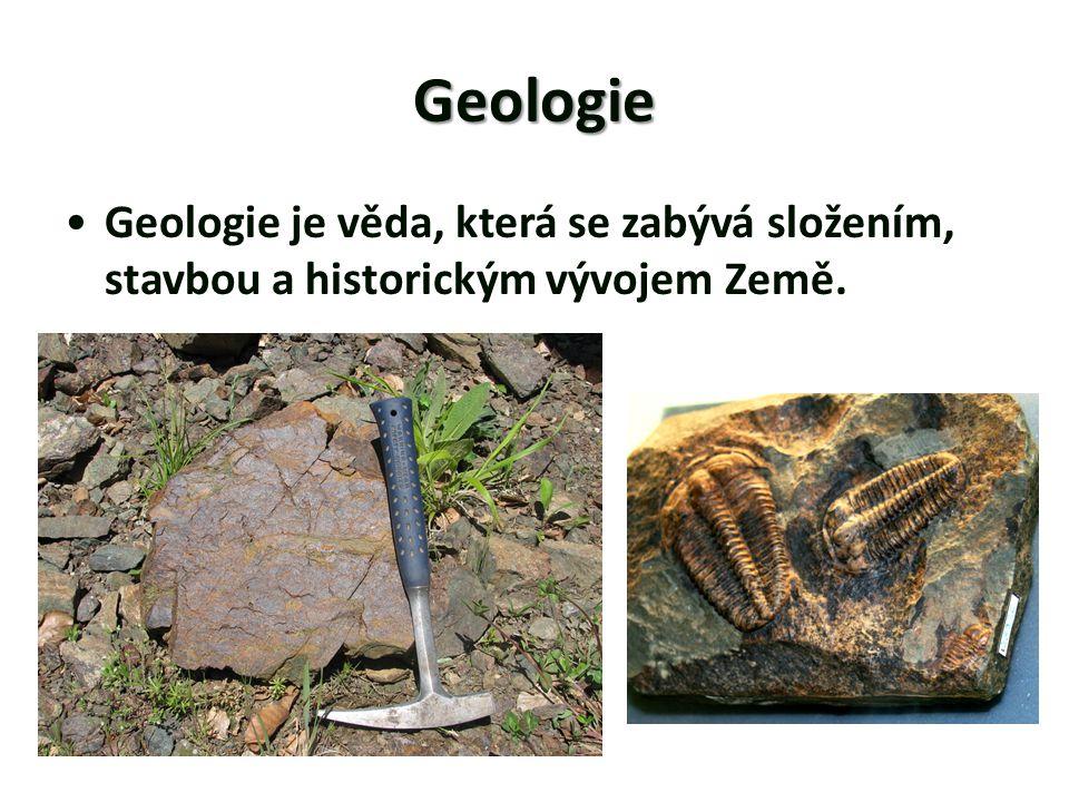 Geologie •Geologie je věda, která se zabývá složením, stavbou a historickým vývojem Země.