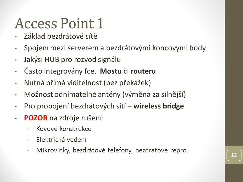 Access Point 1 • Základ bezdrátové sítě • Spojení mezi serverem a bezdrátovými koncovými body • Jakýsi HUB pro rozvod signálu • Často integrovány fce.