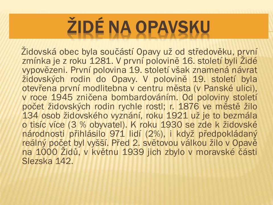 Židovská obec byla součástí Opavy už od středověku, první zmínka je z roku 1281.