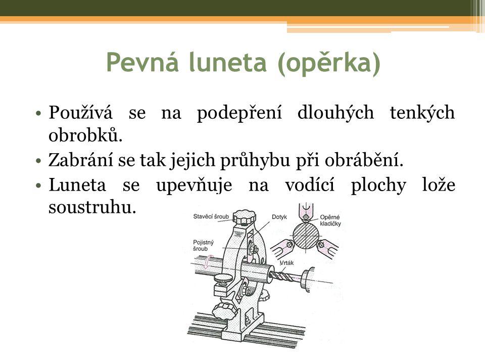 Pevná luneta (opěrka) •Používá se na podepření dlouhých tenkých obrobků. •Zabrání se tak jejich průhybu při obrábění. •Luneta se upevňuje na vodící pl